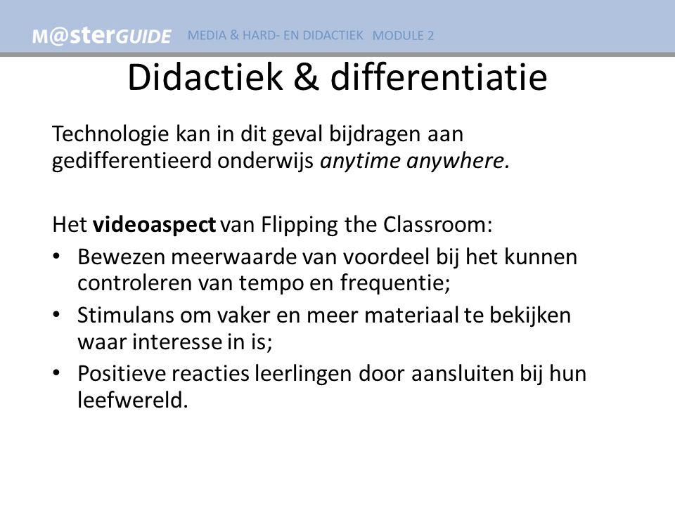 Didactiek & differentiatie Technologie kan in dit geval bijdragen aan gedifferentieerd onderwijs anytime anywhere.