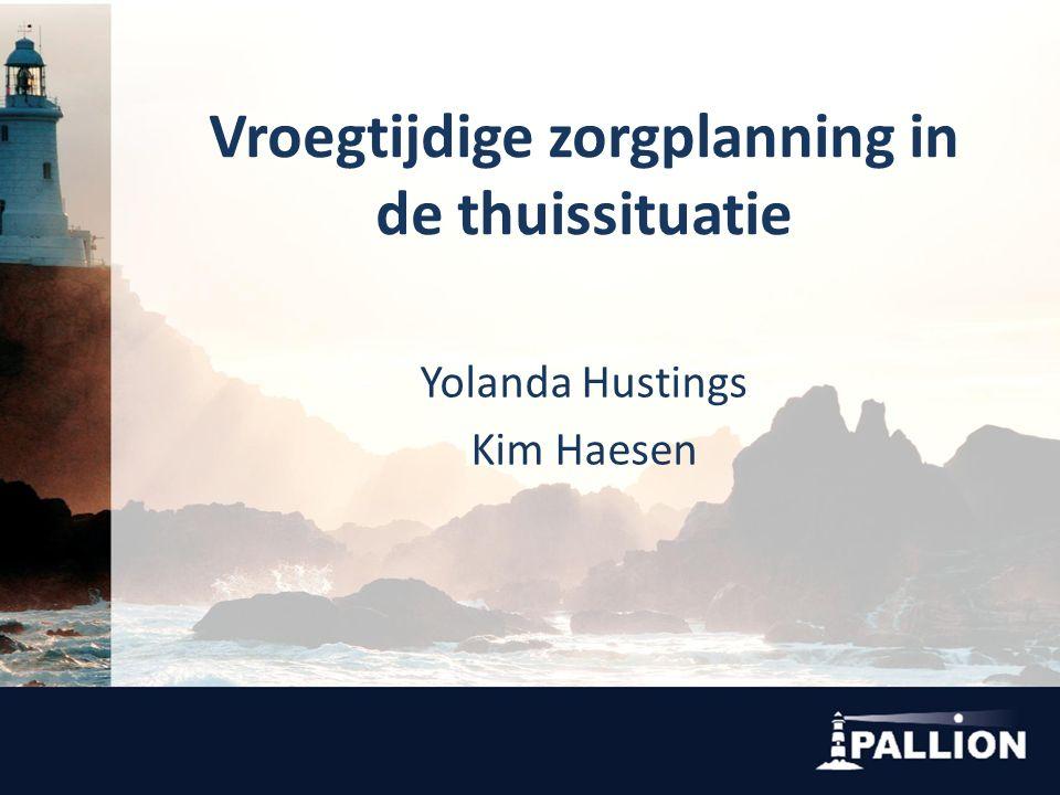 Vroegtijdige zorgplanning in de thuissituatie Yolanda Hustings Kim Haesen