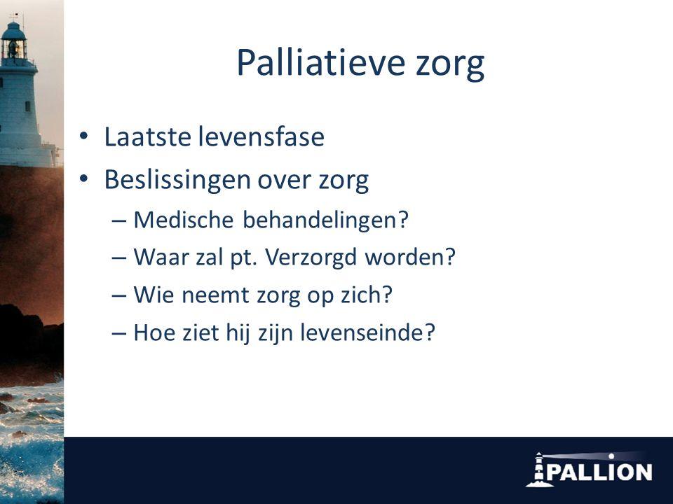 Palliatieve zorg Laatste levensfase Beslissingen over zorg – Medische behandelingen.