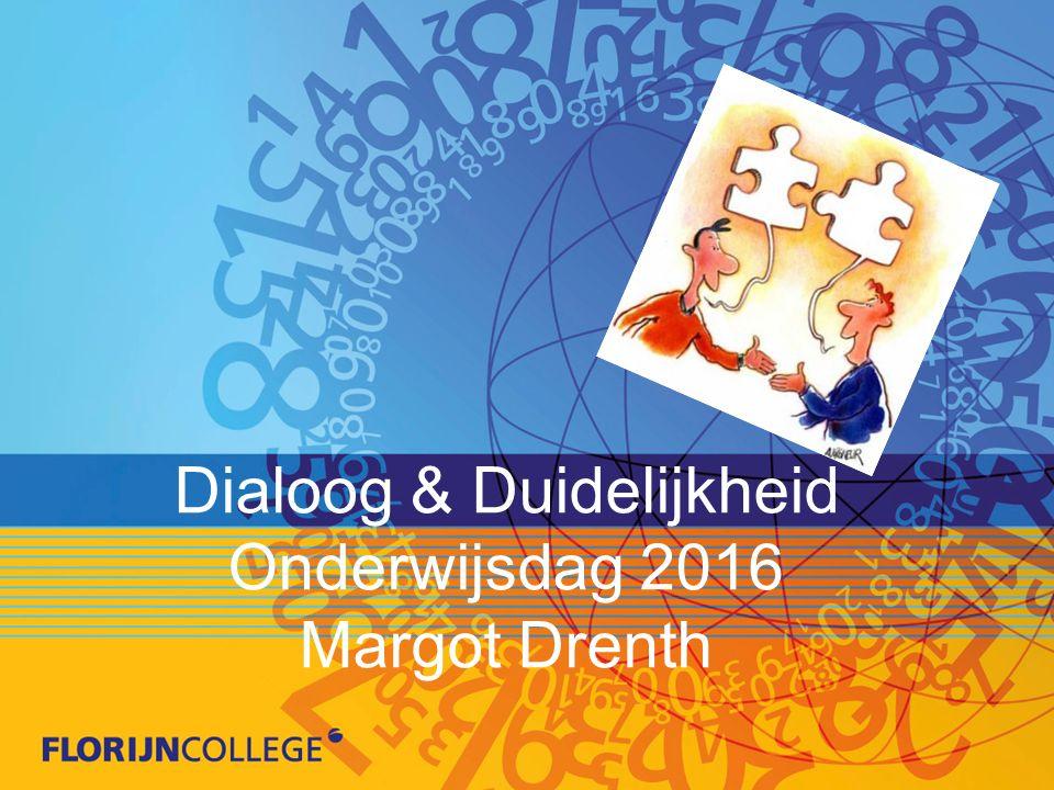 Dialoog & Duidelijkheid Onderwijsdag 2016 Margot Drenth