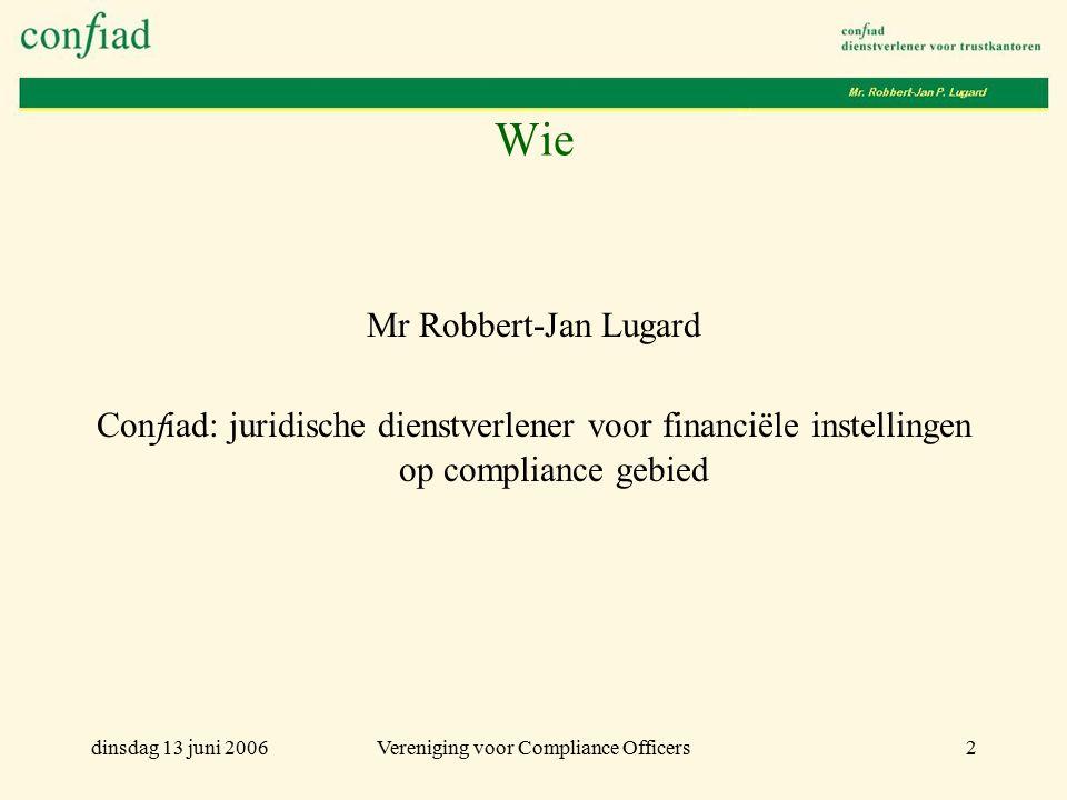 dinsdag 13 juni 2006Vereniging voor Compliance Officers2 Wie Mr Robbert-Jan Lugard Con f iad: juridische dienstverlener voor financiële instellingen op compliance gebied