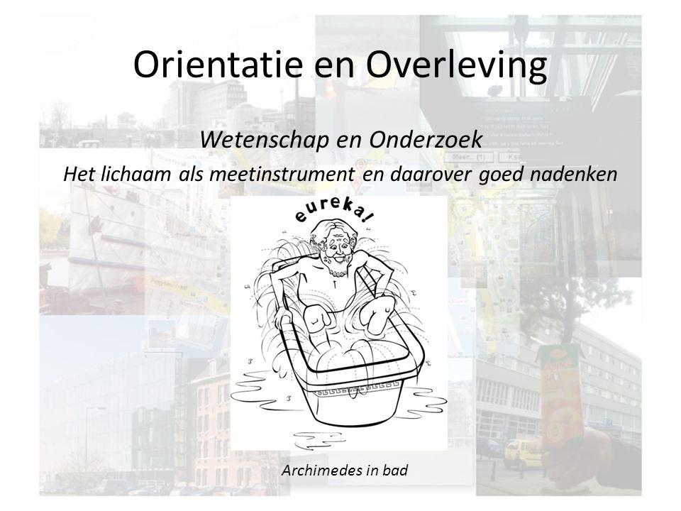 Orientatie en Overleving Wetenschap en Onderzoek Het lichaam als meetinstrument en daarover goed nadenken Archimedes in bad