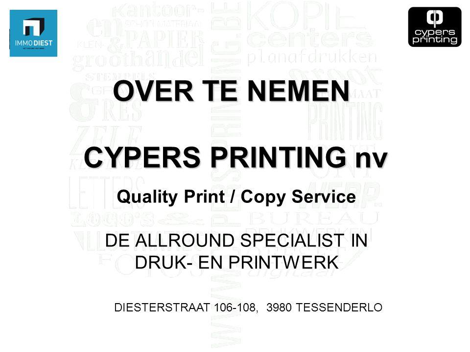CYPERS PRINTING nv Quality Print / Copy Service DE ALLROUND SPECIALIST IN DRUK- EN PRINTWERK DIESTERSTRAAT 106-108, 3980 TESSENDERLO OVER TE NEMEN