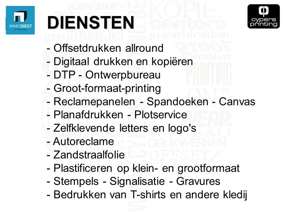 DIENSTEN - Offsetdrukken allround - Digitaal drukken en kopiëren - DTP - Ontwerpbureau - Groot-formaat-printing - Reclamepanelen - Spandoeken - Canvas - Planafdrukken - Plotservice - Zelfklevende letters en logo s - Autoreclame - Zandstraalfolie - Plastificeren op klein- en grootformaat - Stempels - Signalisatie - Gravures - Bedrukken van T-shirts en andere kledij