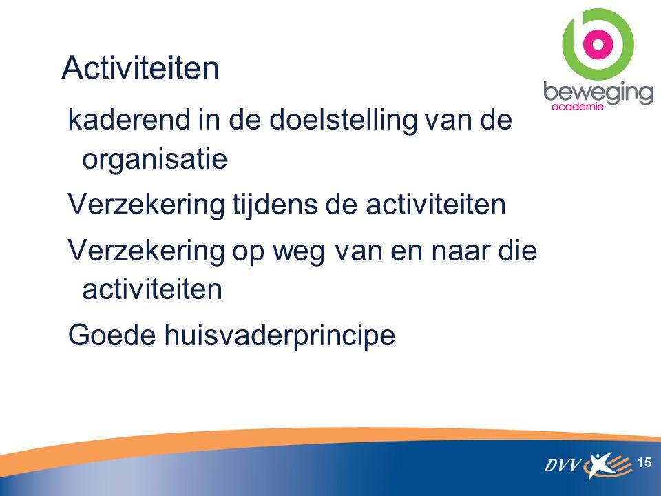 Activiteiten kaderend in de doelstelling van de organisatie Verzekering tijdens de activiteiten Verzekering op weg van en naar die activiteiten Goede huisvaderprincipe 15
