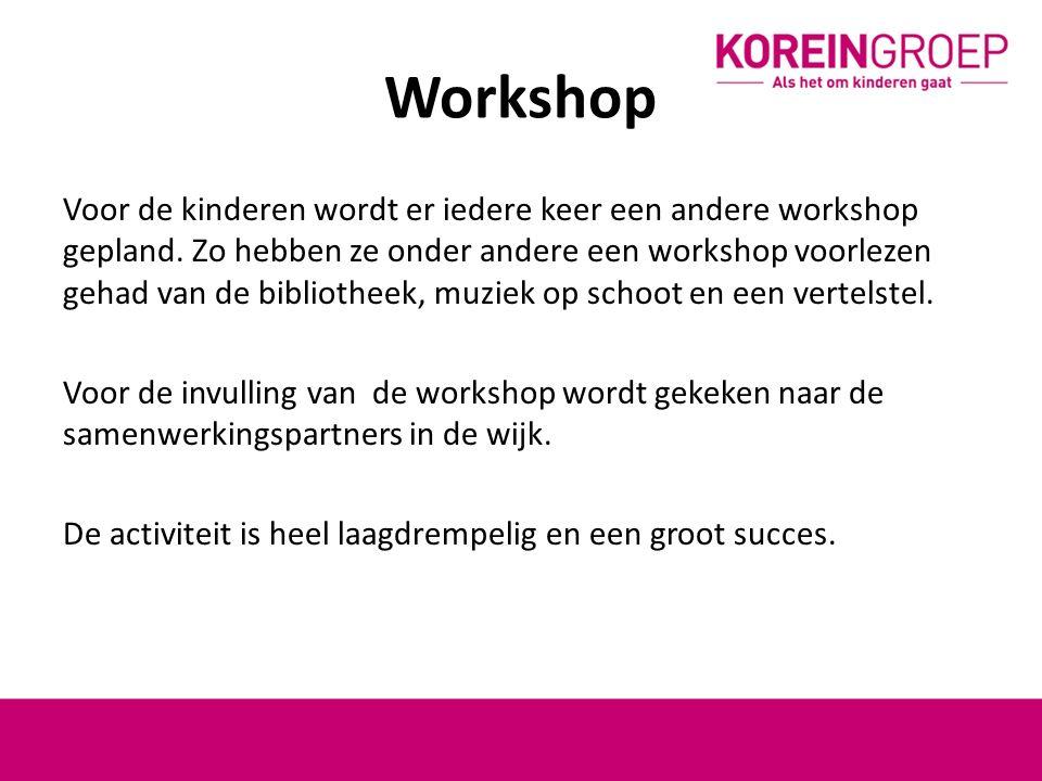 Workshop Voor de kinderen wordt er iedere keer een andere workshop gepland.