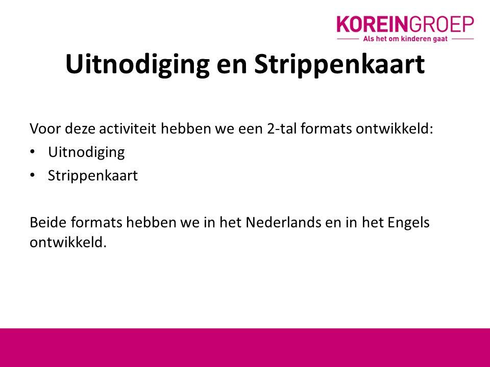 Uitnodiging en Strippenkaart Voor deze activiteit hebben we een 2-tal formats ontwikkeld: Uitnodiging Strippenkaart Beide formats hebben we in het Nederlands en in het Engels ontwikkeld.