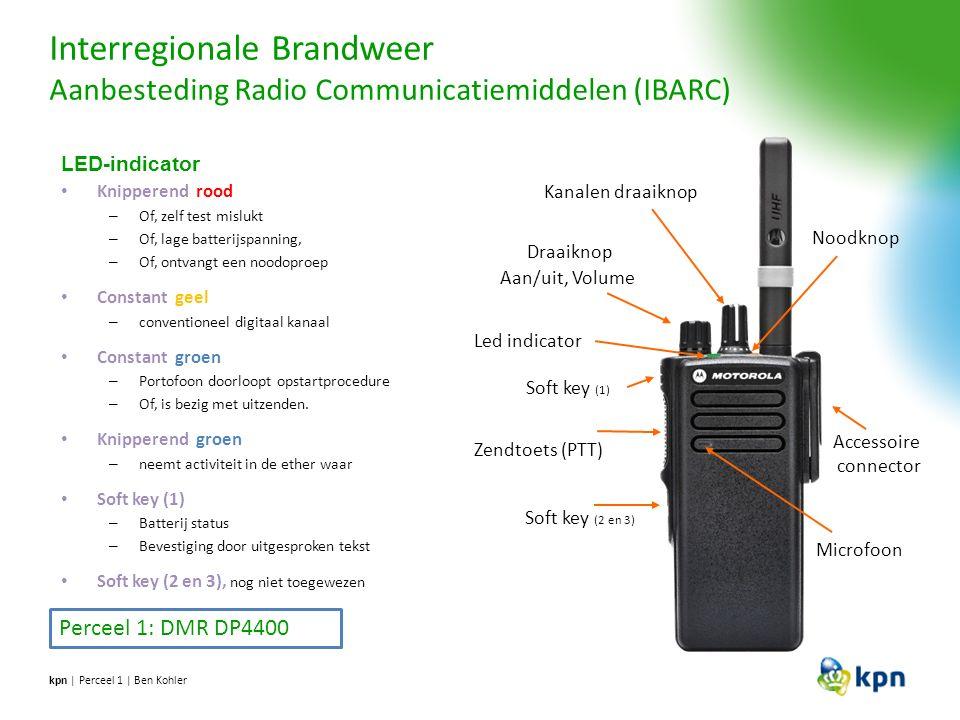 Interregionale Brandweer Aanbesteding Radio Communicatiemiddelen (IBARC) kpn | Perceel 1 | Ben Kohler Perceel 1: DMR DP4400 Noodknop Draaiknop Aan/uit