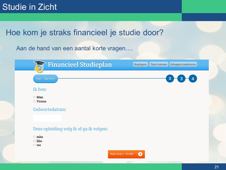 Studie in Zicht 21 Hoe kom je straks financieel je studie door? Aan de hand van een aantal korte vragen….