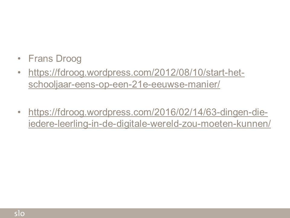 Frans Droog https://fdroog.wordpress.com/2012/08/10/start-het- schooljaar-eens-op-een-21e-eeuwse-manier/https://fdroog.wordpress.com/2012/08/10/start-