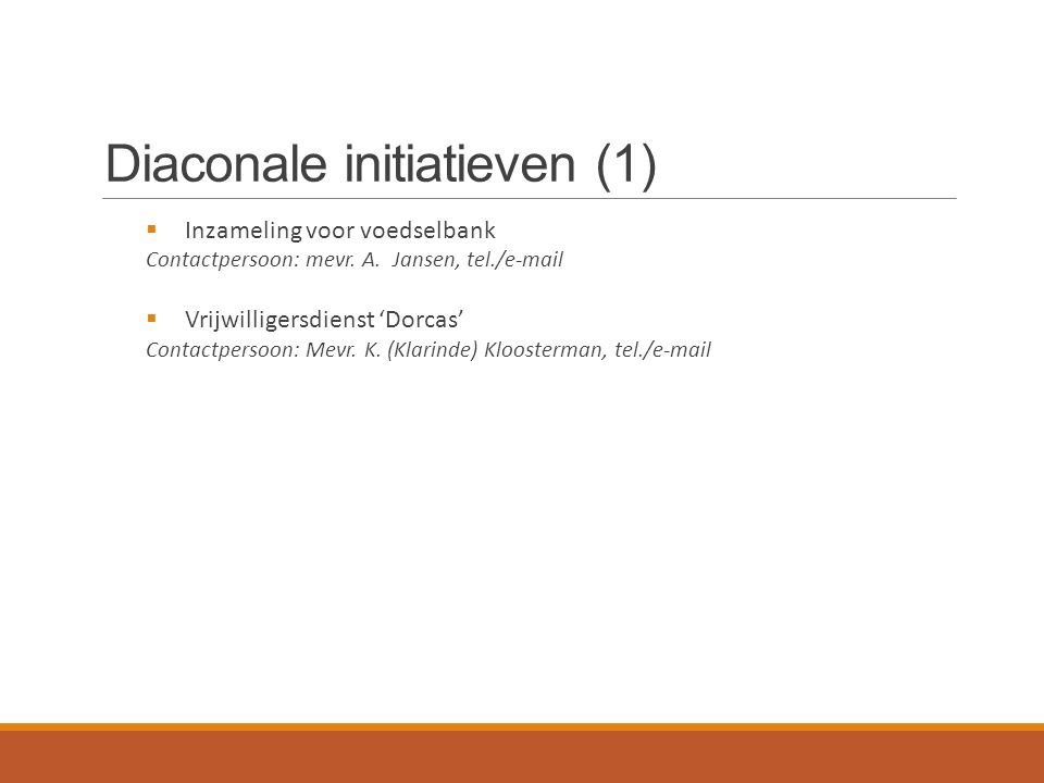 Diaconale initiatieven (1)  Inzameling voor voedselbank Contactpersoon: mevr.