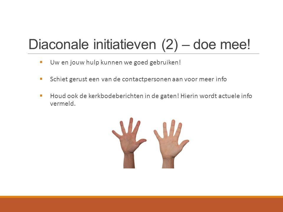 Diaconale initiatieven (2) – doe mee.  Uw en jouw hulp kunnen we goed gebruiken.