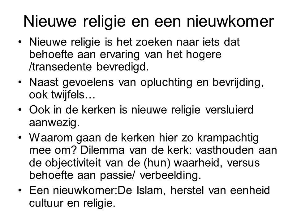 Nieuwe religie en een nieuwkomer Nieuwe religie is het zoeken naar iets dat behoefte aan ervaring van het hogere /transedente bevredigd.