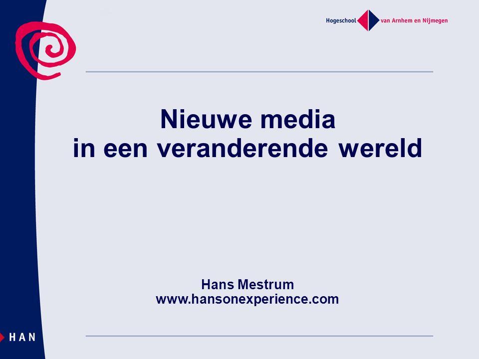 Nieuwe media in een veranderende wereld Hans Mestrum www.hansonexperience.com