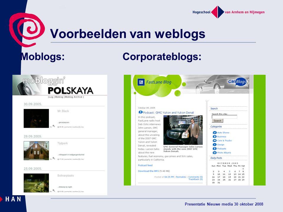 Presentatie Nieuwe media 30 oktober 2008 Voorbeelden van weblogs Moblogs:Corporateblogs: