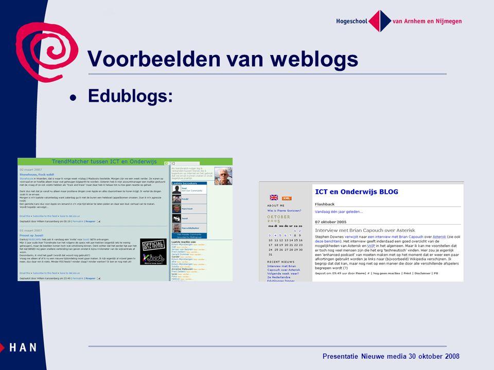 Presentatie Nieuwe media 30 oktober 2008 Voorbeelden van weblogs Edublogs: