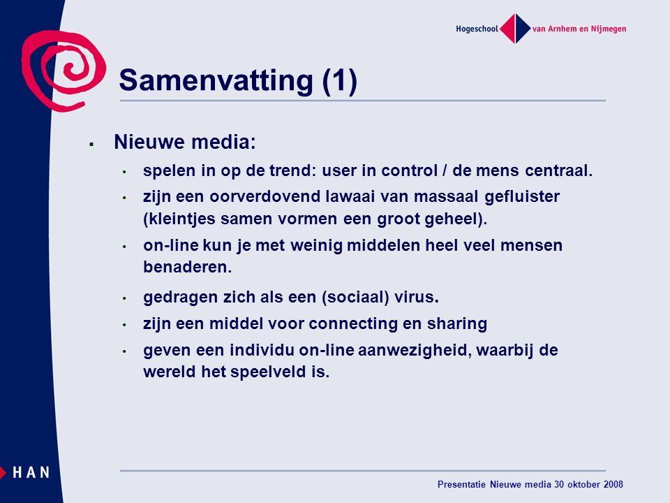 Presentatie Nieuwe media 30 oktober 2008 Samenvatting (1)  Nieuwe media: spelen in op de trend: user in control / de mens centraal.