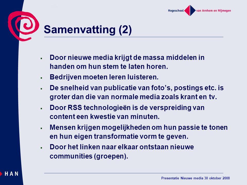 Presentatie Nieuwe media 30 oktober 2008 Samenvatting (2)  Door nieuwe media krijgt de massa middelen in handen om hun stem te laten horen.