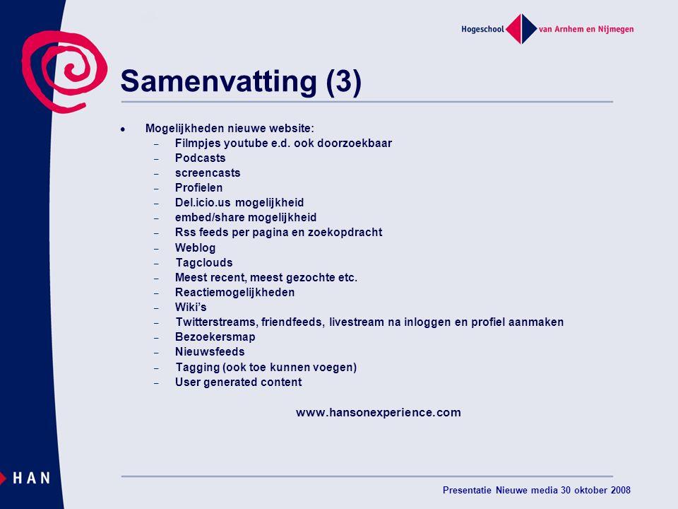 Presentatie Nieuwe media 30 oktober 2008 Samenvatting (3) Mogelijkheden nieuwe website: – Filmpjes youtube e.d.