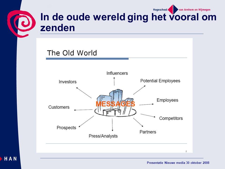 Presentatie Nieuwe media 30 oktober 2008 In de oude wereld ging het vooral om zenden