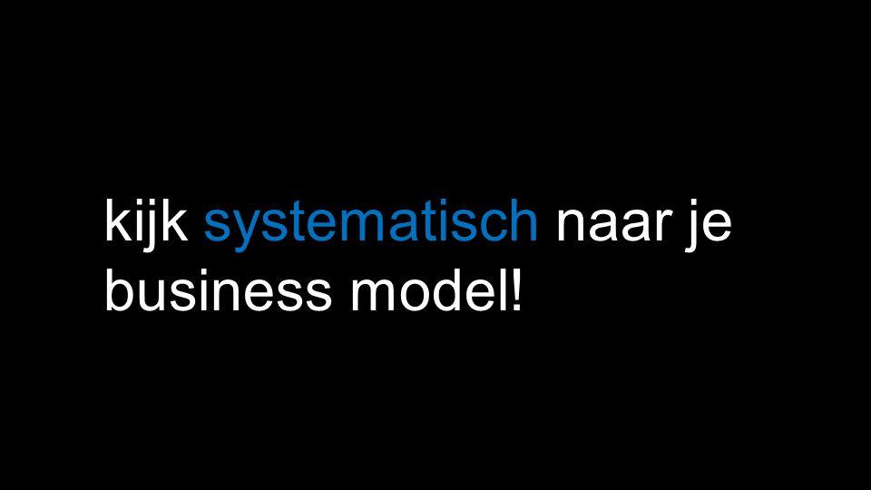 kijk systematisch naar je business model!