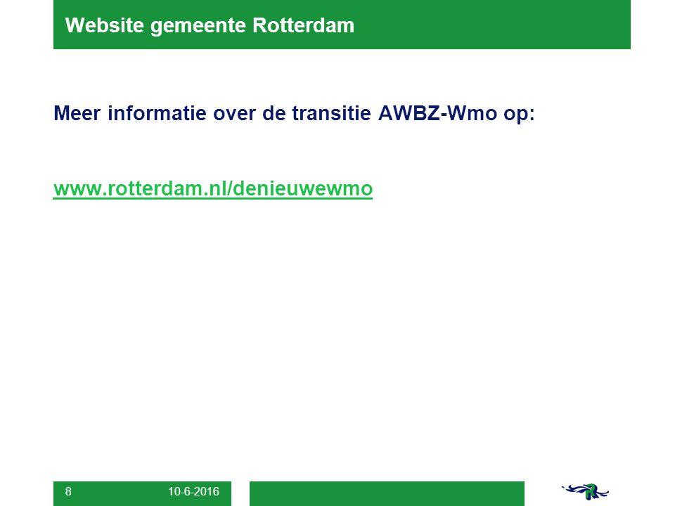 10-6-2016 8 Website gemeente Rotterdam Meer informatie over de transitie AWBZ-Wmo op: www.rotterdam.nl/denieuwewmo