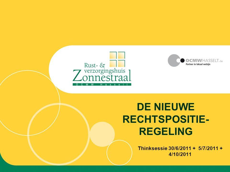 Thinksessie 30/6/2011 + 5/7/2011 + 4/10/2011 DE NIEUWE RECHTSPOSITIE- REGELING