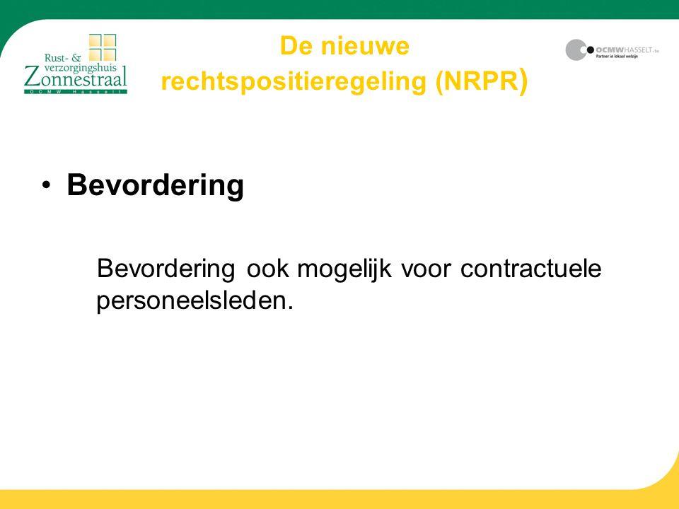 De nieuwe rechtspositieregeling (NRPR ) Bevordering Bevordering ook mogelijk voor contractuele personeelsleden.