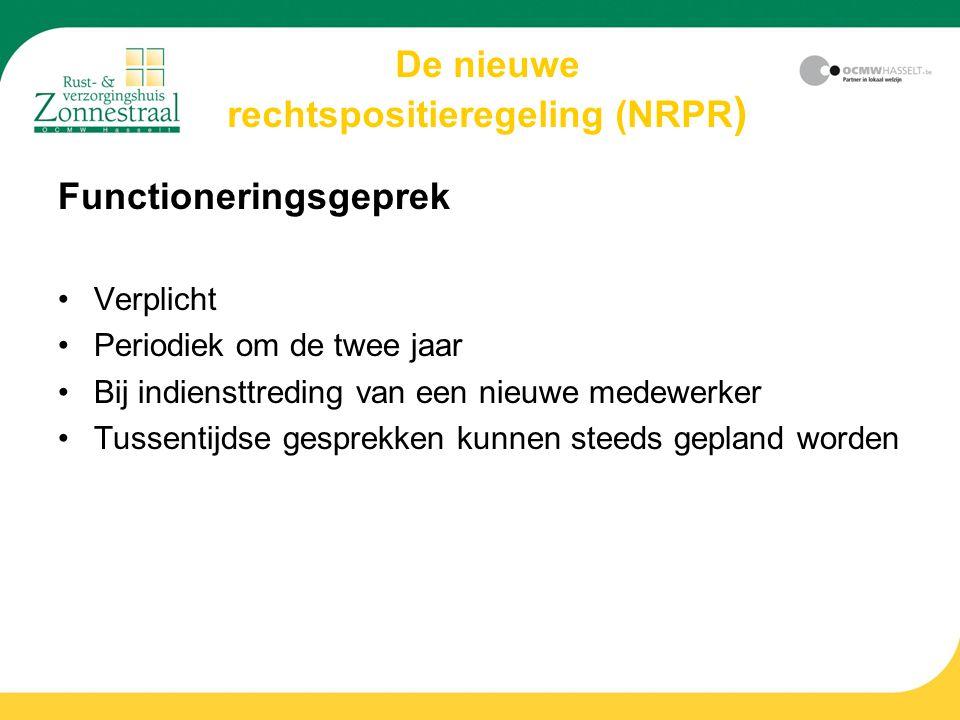 De nieuwe rechtspositieregeling (NRPR ) Functioneringsgeprek Verplicht Periodiek om de twee jaar Bij indiensttreding van een nieuwe medewerker Tussentijdse gesprekken kunnen steeds gepland worden