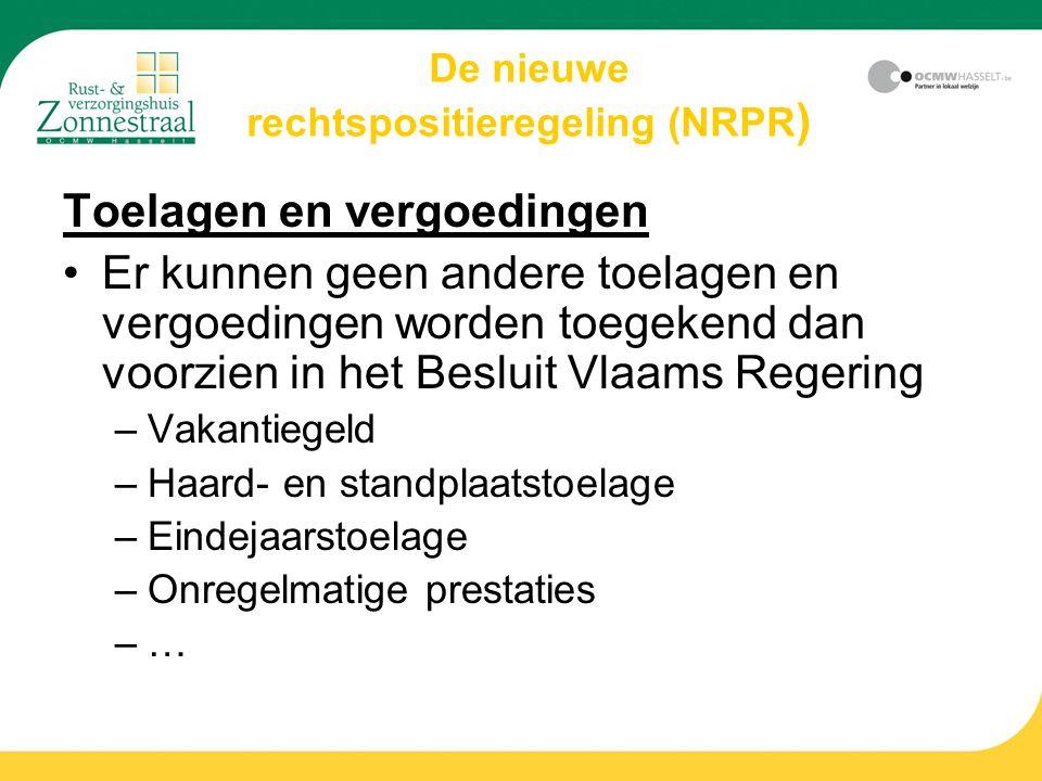 De nieuwe rechtspositieregeling (NRPR ) Toelagen en vergoedingen Er kunnen geen andere toelagen en vergoedingen worden toegekend dan voorzien in het Besluit Vlaams Regering –Vakantiegeld –Haard- en standplaatstoelage –Eindejaarstoelage –Onregelmatige prestaties –…