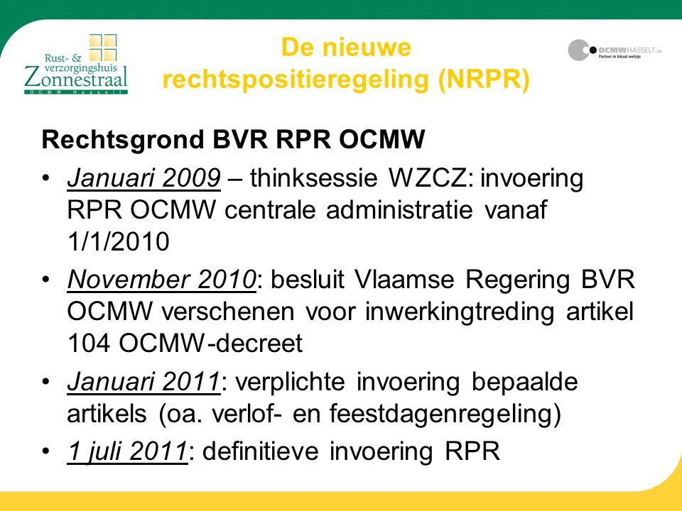 De nieuwe rechtspositieregeling (NRPR) Rechtsgrond BVR RPR OCMW Januari 2009 – thinksessie WZCZ: invoering RPR OCMW centrale administratie vanaf 1/1/2010 November 2010: besluit Vlaamse Regering BVR OCMW verschenen voor inwerkingtreding artikel 104 OCMW-decreet Januari 2011: verplichte invoering bepaalde artikels (oa.