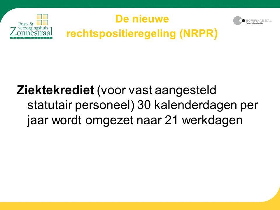 De nieuwe rechtspositieregeling (NRPR ) Ziektekrediet (voor vast aangesteld statutair personeel) 30 kalenderdagen per jaar wordt omgezet naar 21 werkdagen