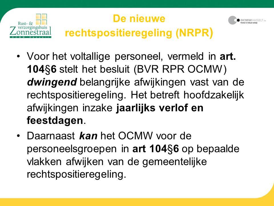 De nieuwe rechtspositieregeling (NRPR ) Voor het voltallige personeel, vermeld in art. 104§6 stelt het besluit (BVR RPR OCMW) dwingend belangrijke afw
