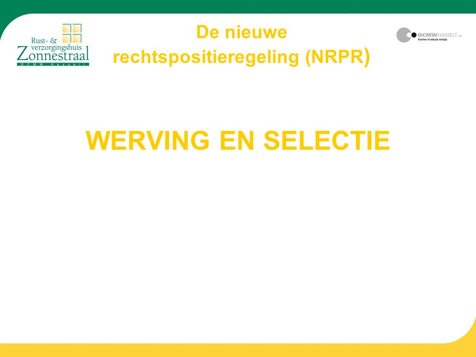 WERVING EN SELECTIE De nieuwe rechtspositieregeling (NRPR )