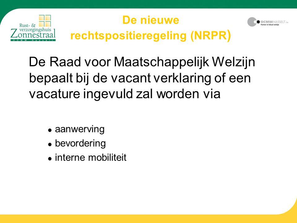 De Raad voor Maatschappelijk Welzijn bepaalt bij de vacant verklaring of een vacature ingevuld zal worden via aanwerving bevordering interne mobiliteit
