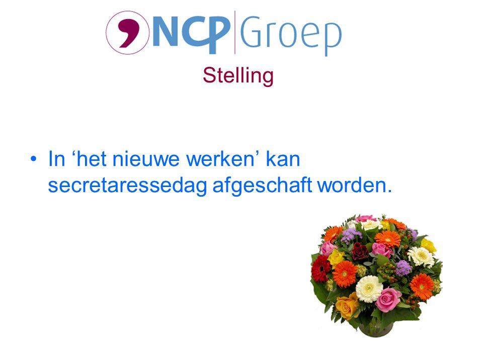 In 'het nieuwe werken' kan secretaressedag afgeschaft worden. Stelling