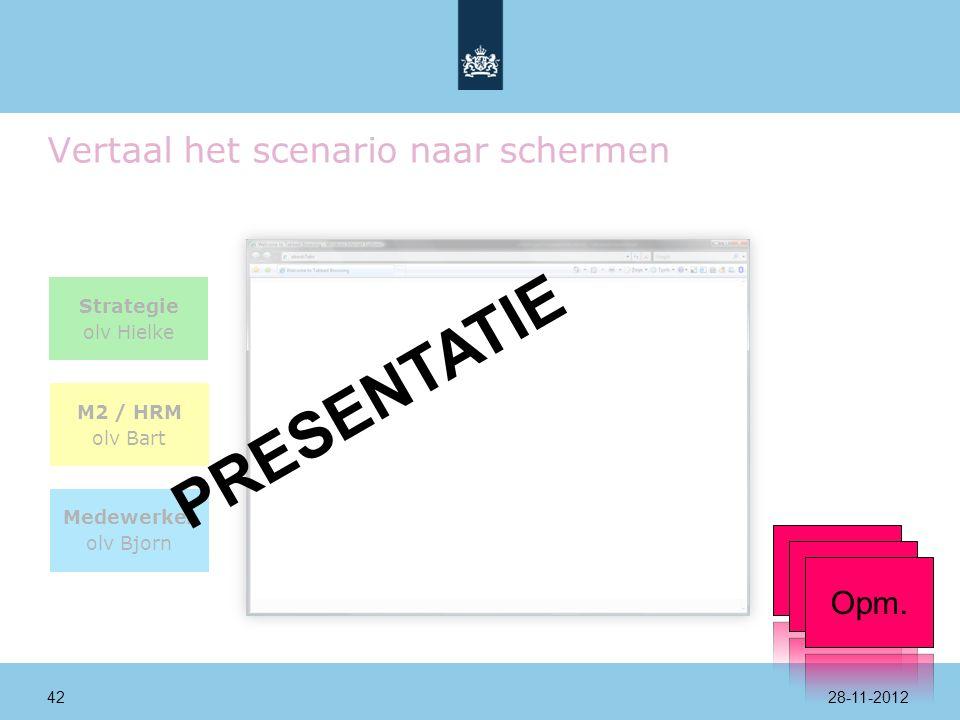 Vertaal het scenario naar schermen Strategie olv Hielke M2 / HRM olv Bart Medewerker olv Bjorn PRESENTATIE Opm.