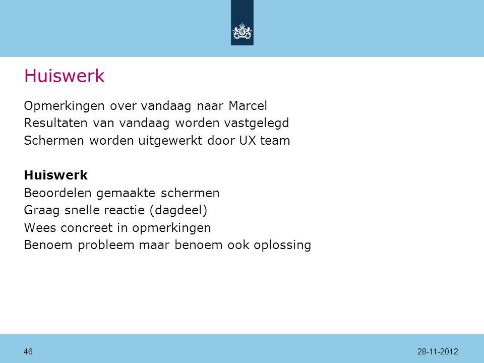 Huiswerk Opmerkingen over vandaag naar Marcel Resultaten van vandaag worden vastgelegd Schermen worden uitgewerkt door UX team Huiswerk Beoordelen gemaakte schermen Graag snelle reactie (dagdeel) Wees concreet in opmerkingen Benoem probleem maar benoem ook oplossing 28-11-201246