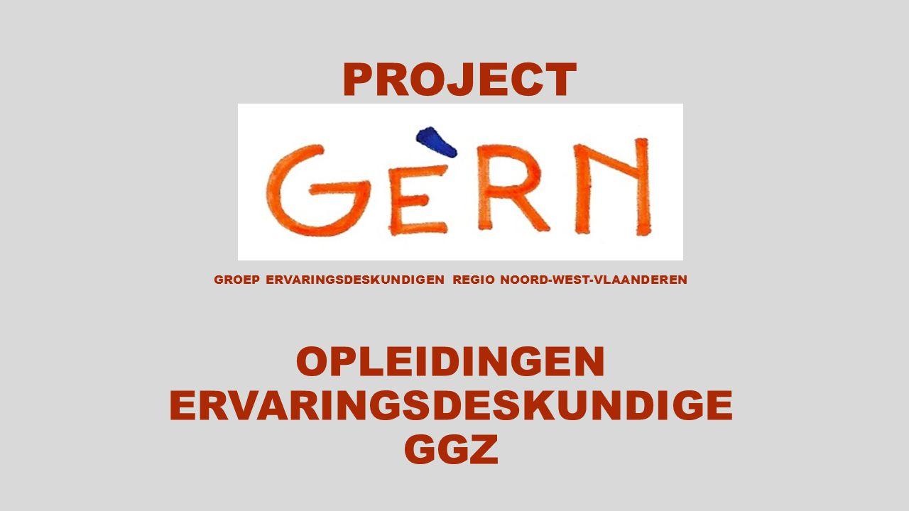 PROJECT GROEP ERVARINGSDESKUNDIGEN REGIO NOORD-WEST-VLAANDEREN OPLEIDINGEN ERVARINGSDESKUNDIGE GGZ
