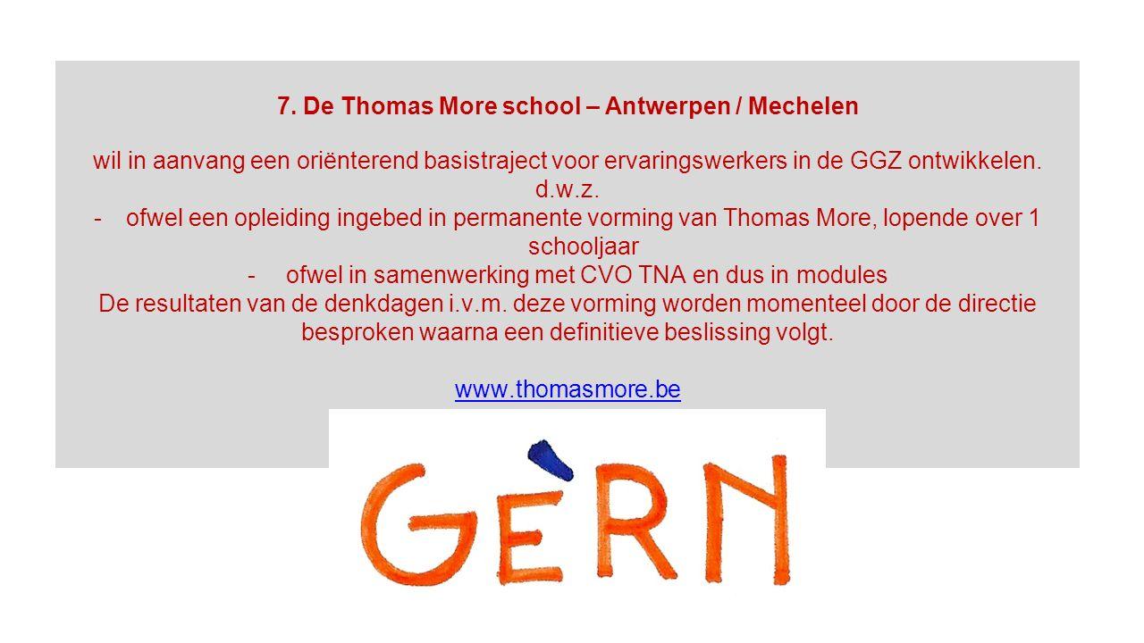 7. De Thomas More school – Antwerpen / Mechelen wil in aanvang een oriënterend basistraject voor ervaringswerkers in de GGZ ontwikkelen. d.w.z. -ofwel