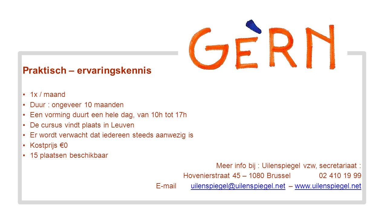 Praktisch – ervaringskennis 1x / maand Duur : ongeveer 10 maanden Een vorming duurt een hele dag, van 10h tot 17h De cursus vindt plaats in Leuven Er