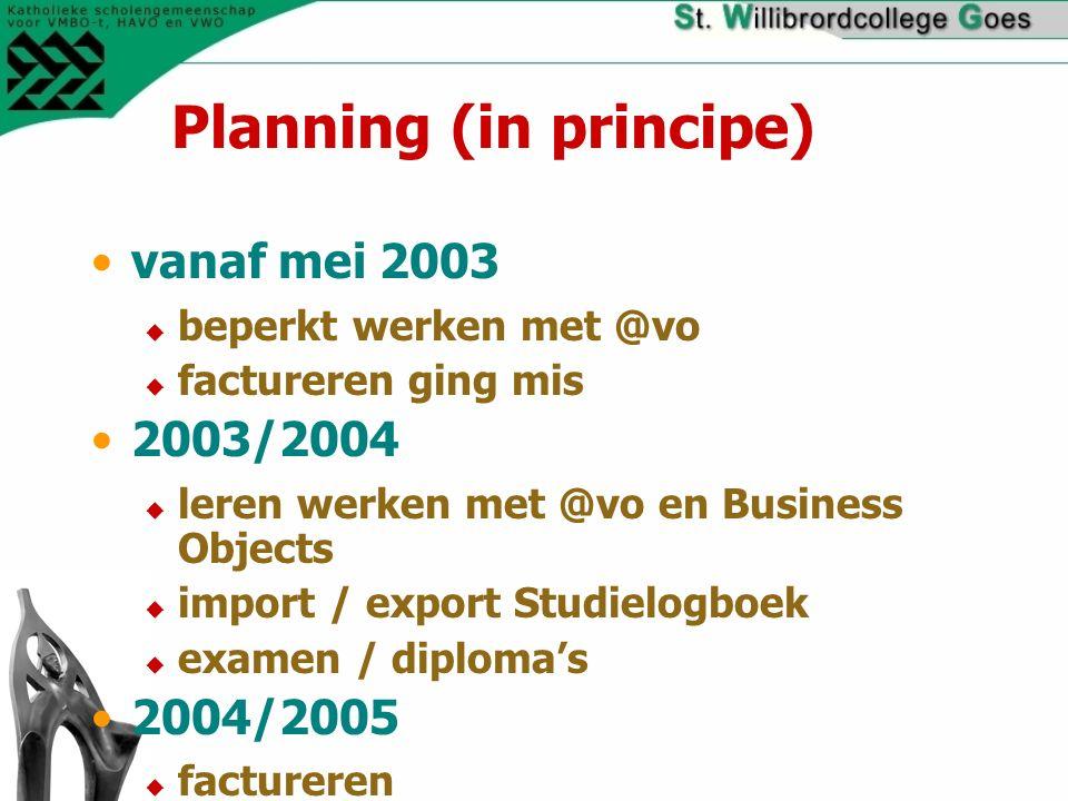 Planning (in principe) vanaf mei 2003  beperkt werken met @vo  factureren ging mis 2003/2004  leren werken met @vo en Business Objects  import / export Studielogboek  examen / diploma's 2004/2005  factureren  cijfers / rooster  managementinformatie