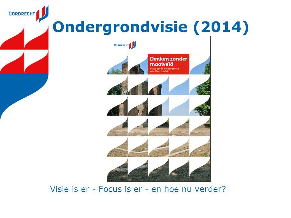 Ondergrondvisie (2014) Visie is er - Focus is er - en hoe nu verder