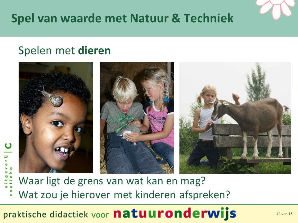 14 van 16 Spel van waarde met Natuur & Techniek Spelen met dieren Waar ligt de grens van wat kan en mag.