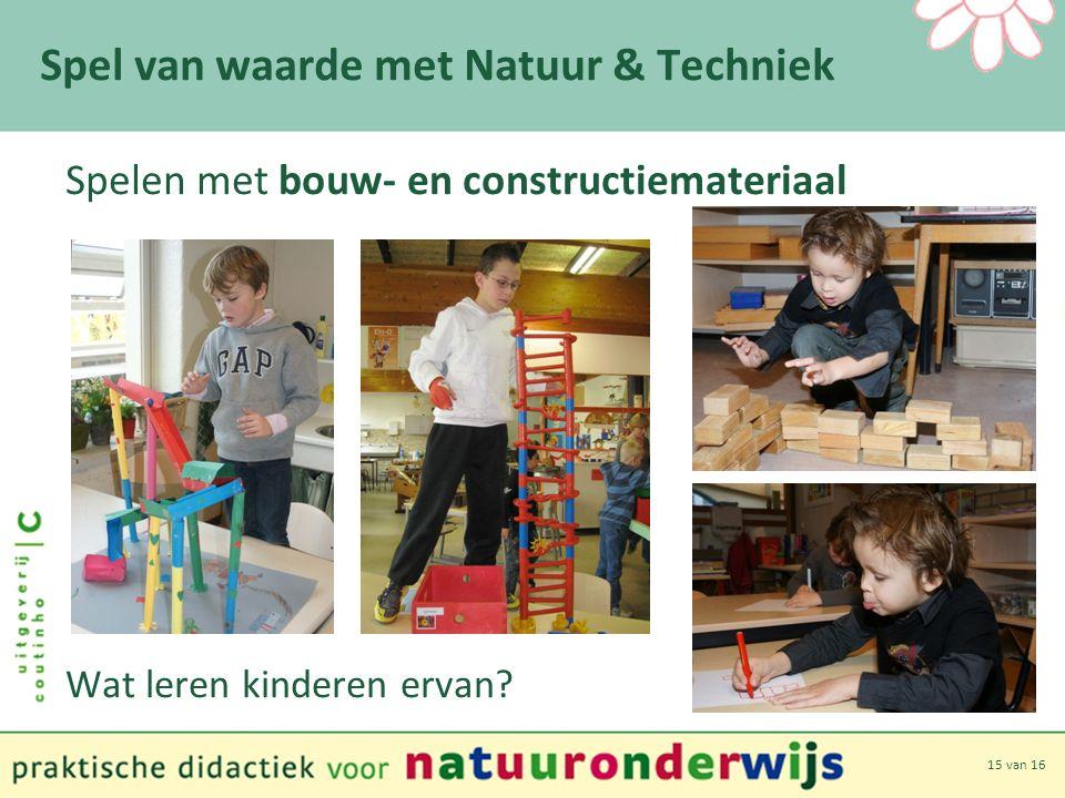 15 van 16 Spel van waarde met Natuur & Techniek Spelen met bouw- en constructiemateriaal Wat leren kinderen ervan
