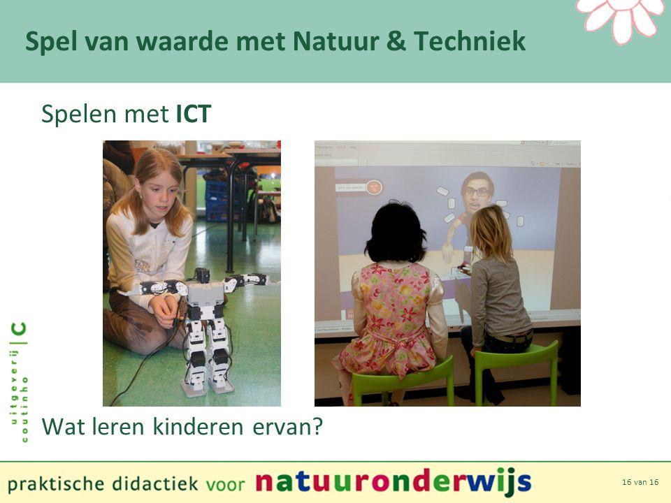16 van 16 Spel van waarde met Natuur & Techniek Spelen met ICT Wat leren kinderen ervan