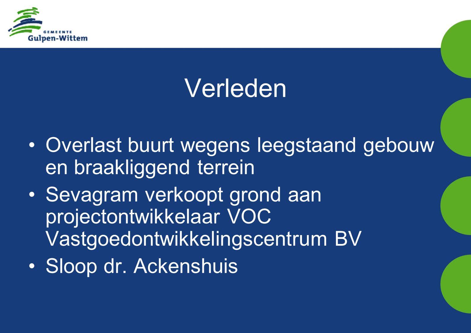 Verleden Overlast buurt wegens leegstaand gebouw en braakliggend terrein Sevagram verkoopt grond aan projectontwikkelaar VOC Vastgoedontwikkelingscentrum BV Sloop dr.