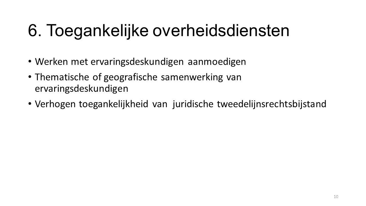 6. Toegankelijke overheidsdiensten Werken met ervaringsdeskundigen aanmoedigen Thematische of geografische samenwerking van ervaringsdeskundigen Verho