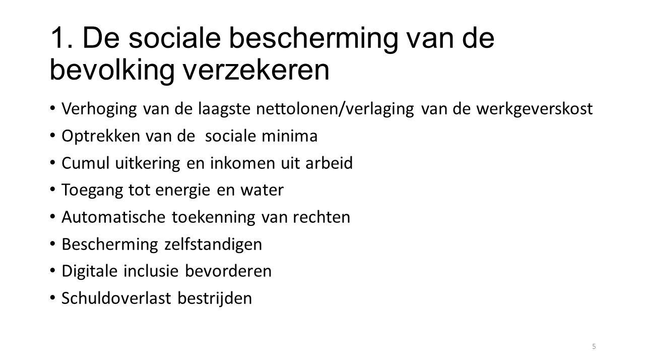 1. De sociale bescherming van de bevolking verzekeren Verhoging van de laagste nettolonen/verlaging van de werkgeverskost Optrekken van de sociale min