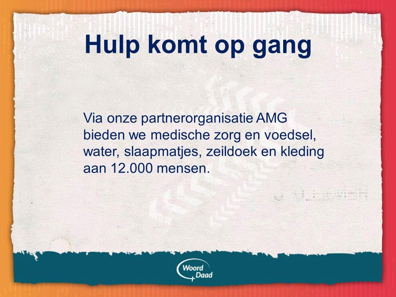  Via onze partnerorganisatie AMG bieden we medische zorg en voedsel, water, slaapmatjes, zeildoek en kleding aan 12.000 mensen.